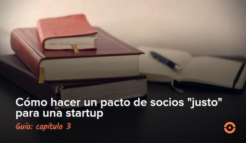 como hacer un pacto de socios justo para una startup capitulo 3